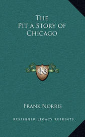 The Pit a Story of Chicago by Frank Norris