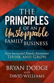 The Principles of an Unstoppable Family-Business by Bryan Dodge