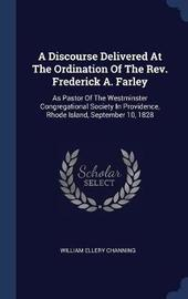 A Discourse Delivered at the Ordination of the REV. Frederick A. Farley by William Ellery Channing image