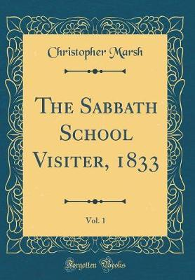 The Sabbath School Visiter, 1833, Vol. 1 (Classic Reprint) by Christopher Marsh image