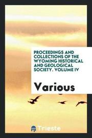 Proceedings and Collections of the Wyoming Historical and Geological Society. Volume IV by Various ~ image