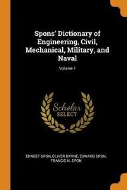 Spons' Dictionary of Engineering, Civil, Mechanical, Military, and Naval; Volume 1 by Ernest Spon