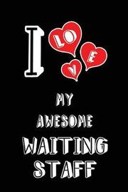 I Love My Awesome Waiting Staff by Lovely Hearts Publishing