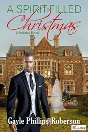 A Spirit-Filled Christmas by Gayle Phillips-Roberson