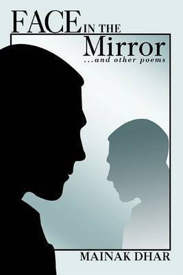 Face in the Mirror: ...and Other Poems by Mainak Dhar