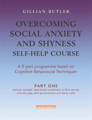 Overcoming Social Anxiety & Shyness Self Help Course [3 vol pack] by Gillian Butler