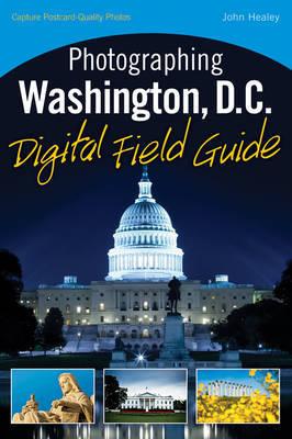 Photographing Washington D.C. Digital Field Guide by John Healey