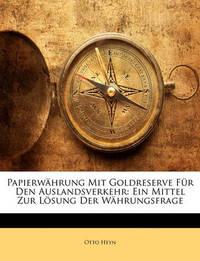 Papierwhrung Mit Goldreserve Fr Den Auslandsverkehr: Ein Mittel Zur Lsung Der Whrungsfrage by Otto Heyn image