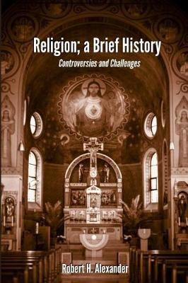 Religion; a Brief History by Robert H Alexander