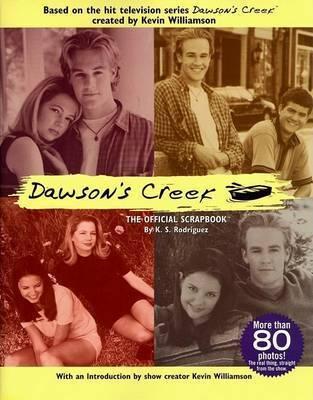 """""""Dawsons Creek"""" Official Scrapbook by K. S. Rodriquez"""
