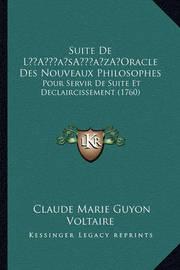 Suite de La Acentsacentsa A-Acentsa Acentsoracle Des Nouveaux Philosophes: Pour Servir de Suite Et Declaircissement (1760) by Voltaire