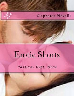 Erotic Shorts: Passon Lust Heat by MS Stephanie Michelle Novelli image