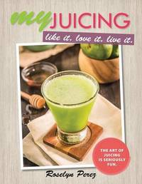 Myjuicing by Roselyn Perez