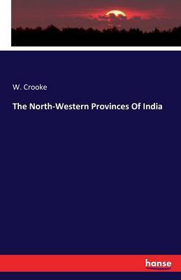 The North-Western Provinces of India by W. Crooke image