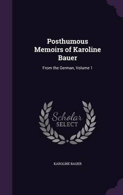 Posthumous Memoirs of Karoline Bauer by Karoline Bauer image
