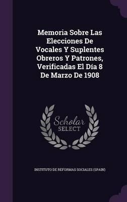 Memoria Sobre Las Elecciones de Vocales y Suplentes Obreros y Patrones, Verificadas El Dia 8 de Marzo de 1908