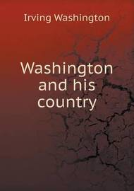 Washington and His Country by Irving Washington
