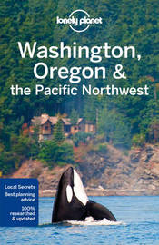 Lonely Planet Washington, Oregon & the Pacific Northwest by Lonely Planet