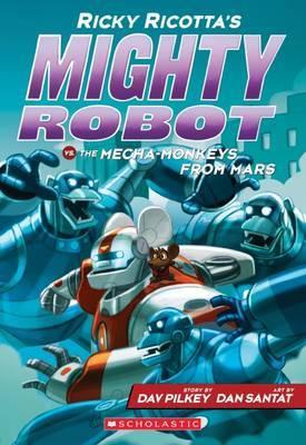 Ricky Ricotta's Mighty Robot vs the Mecha-Monkeys from Mars (#4) by Dav Pilkey