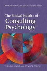 The Ethical Practice of Consulting Psychology by Rodney L. Lowman