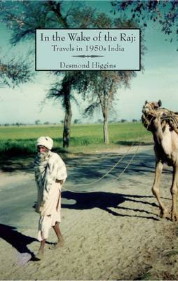 In the Wake of the Raj by Desmond Higgins