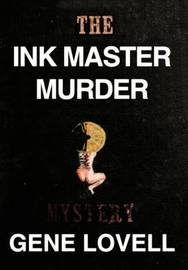 The Ink Master Murder: A Mystery by Gene Lovell