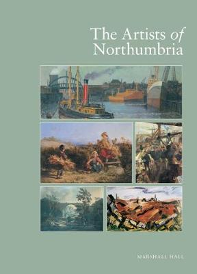 The Artists of Northumbria by Marshall Hall
