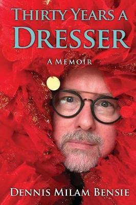 Thirty Years a Dresser by Dennis Milam Bensie image