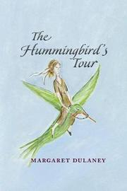 The Hummingbird's Tour by Margaret Dulaney image
