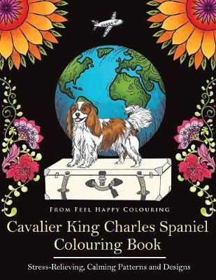 Cavalier King Charles Spaniel Colouring Book by Feel Happy Colouring
