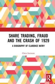 Share Trading, Fraud and the Crash of 1929 by Chris Swinson