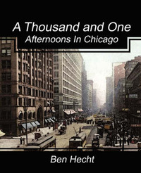 A Thousand and One Afternoons in Chicago by Ben Hecht image