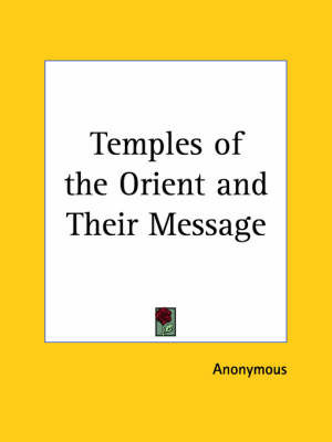 Temples of the Orient & Their Message (1902) by * Anonymous