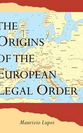 The Origins of the European Legal Order by Maurizio Lupoi