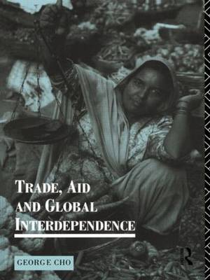 Trade, Aid and Global Interdependence by George Cho image