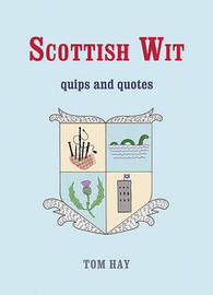Scottish Wit: Quips and Quotes by Tom Hay image