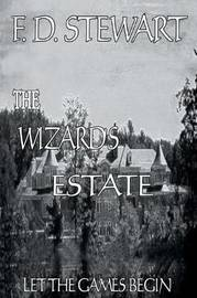 The Wizard's Estate Let the Games Begin by F.D. Stewart