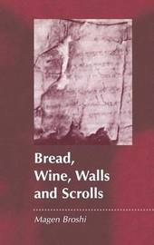 Bread, Wine, Walls and Scrolls by Magen Broshi