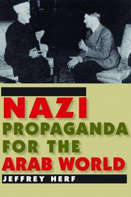 Nazi Propaganda for the Arab World by Jeffrey Herf