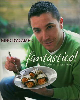Fantastico!: Modern Italian Food by Gino D'Acampo image