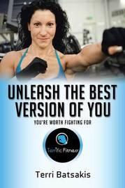 Unleash the Best Version of You by Terri Batsakis