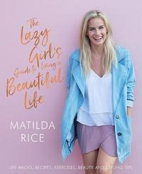 The Lazy Girl's Guide to Living a Beautiful Life by Matilda Rice image