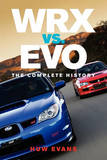 Wrx vs. Evo: The Complete History by Huw Evans (freelance consultant)