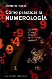 Como Practicar La Numerologia by Margaret Arnold