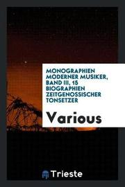 Monographien Moderner Musiker, Band III, 15 Biographien Zeitgenossischer Tonsetzer by Various ~ image