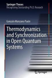 Thermodynamics and Synchronization in Open Quantum Systems by Gonzalo Manzano Paule image