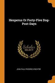 Hesperus or Forty-Five Dog-Post-Days by Jean Paul Friedrich Richter