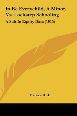 In Re Everychild, a Minor, vs. Lockstep Schooling: A Suit in Equity Data (1915) image