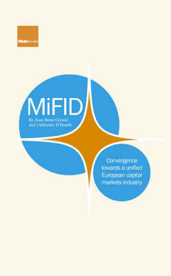 MiFID: Convergence Towards a Unified European Capital Markets Industry by Jean-Rene Giraud