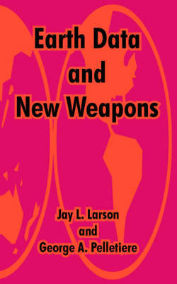 Earth Data and New Weapons by Jay L. Larson